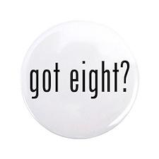 """got eight? 3.5"""" Button"""