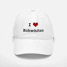I love Bobwhites Baseball Baseball Cap