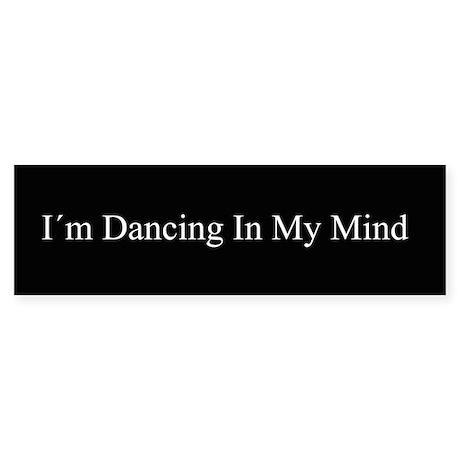 Dancing In My Mind bw Bumper Sticker