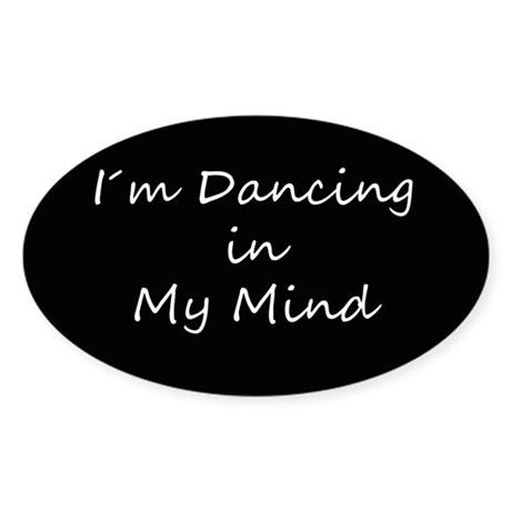 Dancing In My Mind bw s Oval Sticker