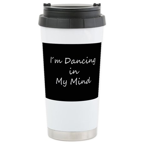 Dancing In My Mind bw s Stainless Steel Travel Mug