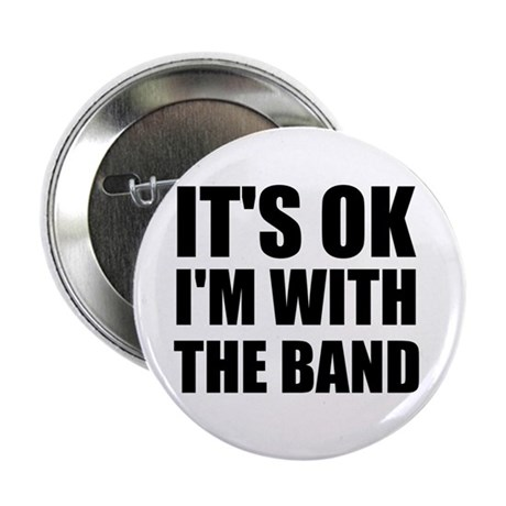 "It's OK I'm With The Band 2.25"" Button"