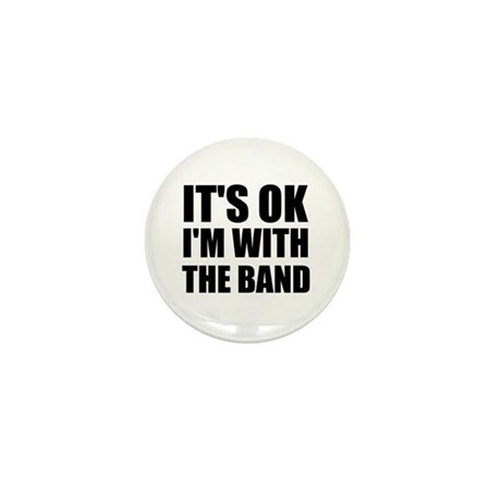 It's OK I'm With The Band Mini Button
