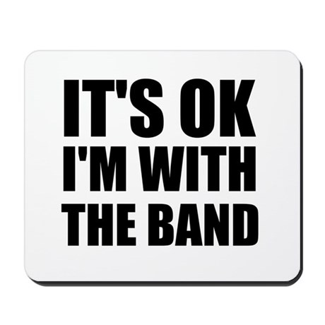 It's OK I'm With The Band Mousepad