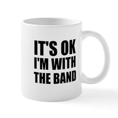 It's OK I'm With The Band Mug