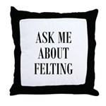 Wool Felters - Ask Me About F Throw Pillow