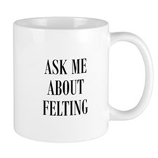 Wool Felters - Ask Me About F Mug