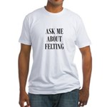 Wool Felters - Ask Me About F Fitted T-Shirt