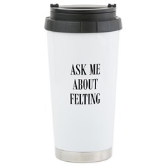 Wool Felters - Ask Me About F Travel Mug
