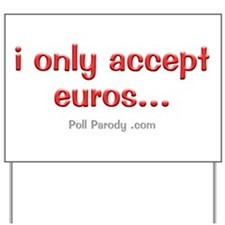 Only Accepting Euros Yard Sign