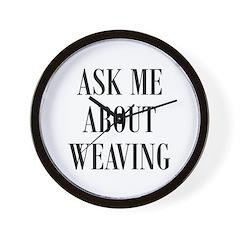 Weavers - Ask Me About Weavin Wall Clock