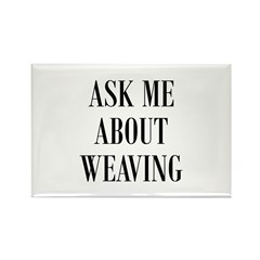 Weavers - Ask Me About Weavin Rectangle Magnet