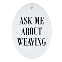 Weavers - Ask Me About Weavin Oval Ornament