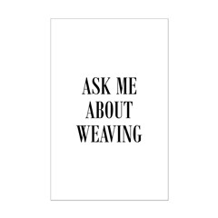 Weavers - Ask Me About Weavin Posters