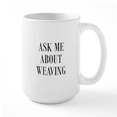 Weavers - Ask Me About Weavin Large Mug