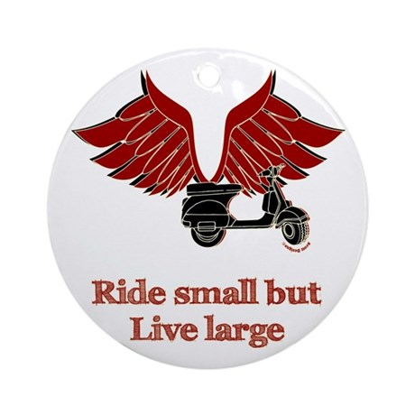 Ride Small, Live Large Ornament (Round)
