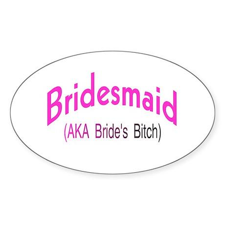 Bridesmaid (AKA Bride's Bitch) Oval Sticker