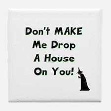 Don't Make Me... Tile Coaster