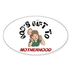 Gods' Gift to Motherhood 3 Oval Decal
