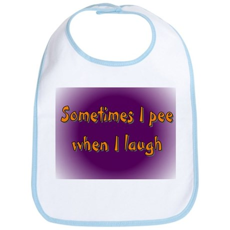 Sometimes I pee when I laugh Bib