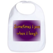 Sometimes I pee when I laugh Bib