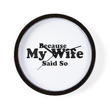 Because My Wife Said So Wall Clock