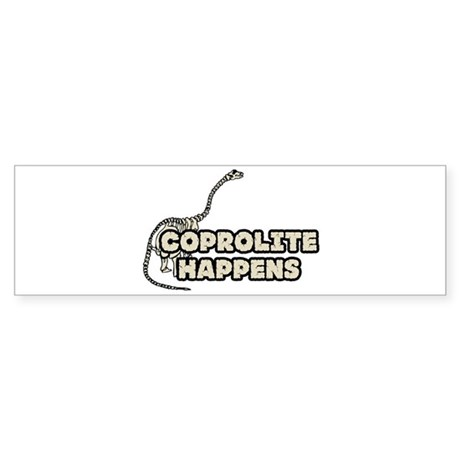 COPROLITE HAPPENS Bumper Sticker