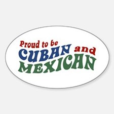 Proud To Be Cuban and Mexican Oval Bumper Stickers