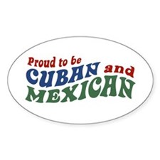 Proud To Be Cuban and Mexican Oval Decal