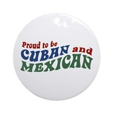 Proud To Be Cuban and Mexican Ornament (Round)
