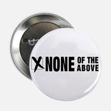 "NONE of the Above 2.25"" Button"