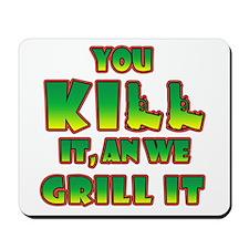 You kill it.... Mousepad