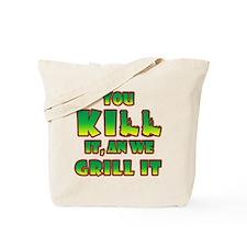You kill it... Tote Bag