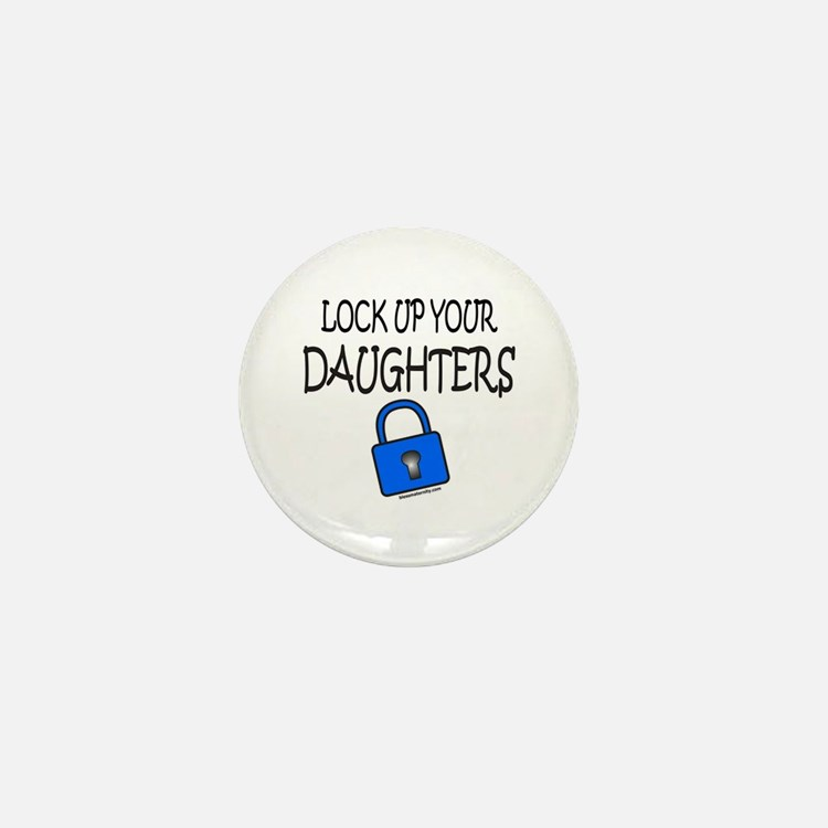 LOCK UP YOUR DAUGHTERS Mini Button