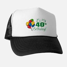 It's My 40th Birthday (Balloons) Trucker Hat