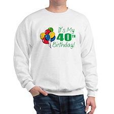 It's My 40th Birthday (Balloons) Sweatshirt