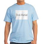 Think Married Light T-Shirt