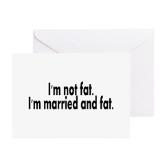 I'm Not Fat, I'm Married And Fat Greeting Cards (P