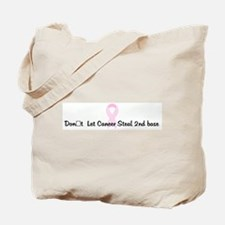 Don't Let Cancer Steal 2nd b Tote Bag