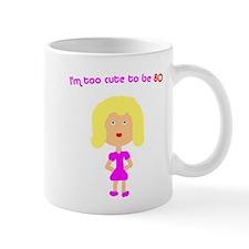 I'm too cute to be 80 Mug