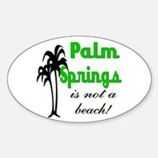 Palm Springs is not a Beach! Oval Decal