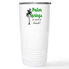 Palm Springs is not a Beach! Travel Mug