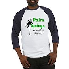 Palm Springs is not a Beach! Baseball Jersey