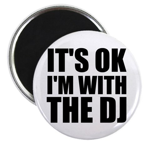"""It's OK I'm With The DJ 2.25"""" Magnet (10 pack)"""