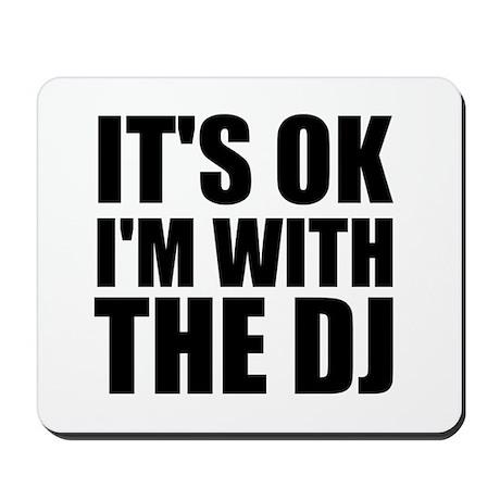 It's OK I'm With The DJ Mousepad