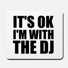 It's OK I'm With The DJ Mousepad