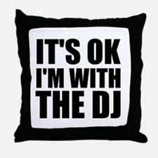 It's OK I'm With The DJ Throw Pillow