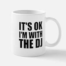 It's OK I'm With The DJ Mug