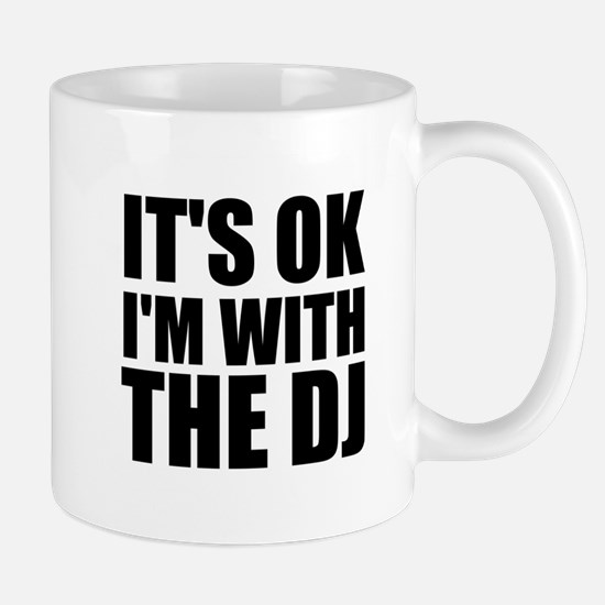 It's OK I'm With The DJ Mug