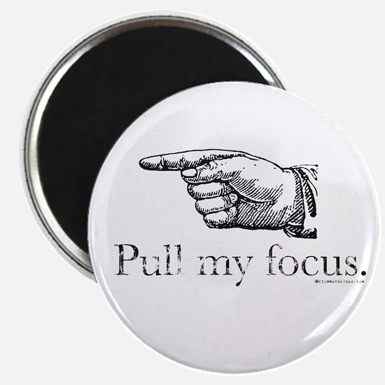 Pull my Focus. Magnet